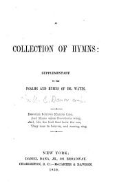 A collection of hymns: supplementary to the Psalms and hymns of Dr. Watts