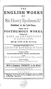 English Works, Published in His Life-time: Together with His Posthumous Works, Relating to the Laws and Antiquities of England