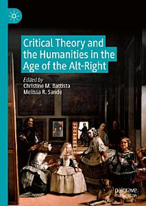 Critical Theory and the Humanities in the Age of the Alt Right PDF