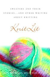KnitLit: Sweaters and Their Stories...and Other Writing About Knitting