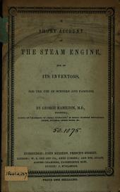 A short account of the steam engine, and of its inventors