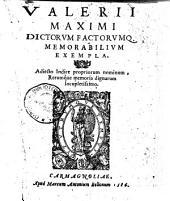 Valerii Maximi Dictorum factorumq. memorabilium exempla. Adiecto indice propriorum nominum, rerumque memoria dignarum locupletissimo