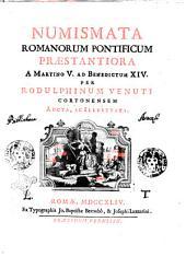 Numismata romanorum pontificum præstantiora a Martino 5. ad Benedictum 14. Per Rodulphinum Venuti Cortonensem aucta, ac illustrata