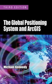 The Global Positioning System and ArcGIS, Third Edition: Edition 3