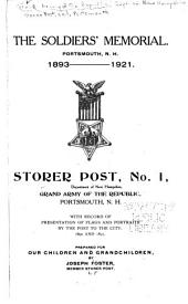 The Soldiers' Memorial. Portsmouth, N.H., 1893-1921: Storer Post, No. 1, Department of New Hampshire, Grand Army of the Republic, Portsmouth, N.H., with Record of Presentation of Flags and Portraits by the Post to the City. 1890 and 1891