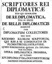 Scriptores rei diplomatariae tum qui generatim de re diplomatica, tum in specie de bellis diplomaticis egerunt