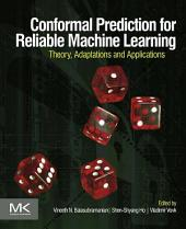 Conformal Prediction for Reliable Machine Learning: Theory, Adaptations and Applications