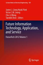 Future Information Technology, Application, and Service: FutureTech 2012, Volume 1