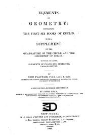 Elements of Geometry: Containing the First Six Books of Euclid, with a Supplement on the Quadrature of the Circle, and the Geometry of Solids: to which are Added, Elements of Plane and Spherical Trigonometry
