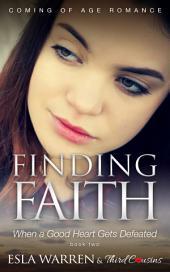 Finding Faith - When a Good Heart Gets Defeated (Book 2) Coming Of Age Romance: Coming Of Age Romance