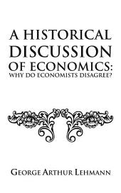 A Historical Discussion of Economics: Why do economists disagree?
