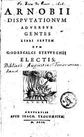 Disputationum adversus gentes libri VII, cum Godescalii Stenechii electis