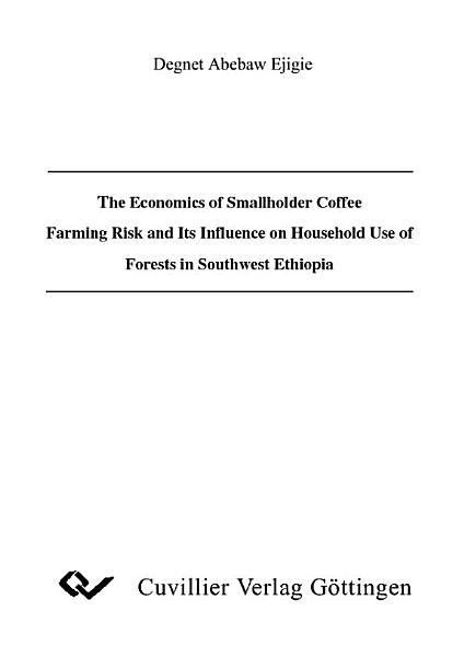 The Economics of Smallholder Coffee Faming Risk and its Influence on Household Use of Forests in Southwest Ethiopia PDF