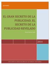 EL GRAN SECRETO DE LA PUBLICIDAD: DESCUBRE EN ESTE LIBRO EL GRAN SECRETO DE LA PUBLICIDAD