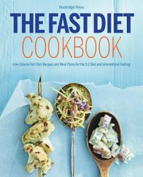 The Fast Diet Cookbook Low Calorie Fast Diet Recipes And Meal Plans For The 5 2 Diet And Intermittent Fasting Book PDF