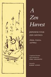 A Zen Harvest: Japanese Folk Zen Sayings (Haiku, Dodoitsu, and Waka)