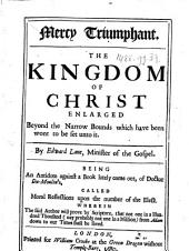 Mercy Triumphant. The Kingdom of Christ enlarged ... Being an antidote against a book lately come out, of Doctor Du-Moulin's, called Moral reflections upon the number of the elect, etc