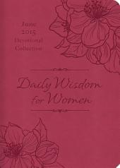 Daily Wisdom for Women 2015 Devotional Collection - June