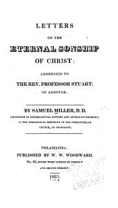 Letters on the Eternal Sonship of Christ: Addressed to the Rev. Professor Stuart, of Andover