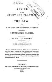 Advice on the Study and Practice of the Law: With Directions for the Choice of Books, Addressed to Attorneys' Clerks
