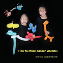 Kids Show Kids How to Make Balloon Animals