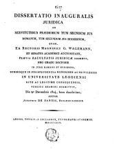 Dissertatio inauguralis juridica de servitutibus praediorum tum secundum jus romanum tum secundum jus hodiernum, ...