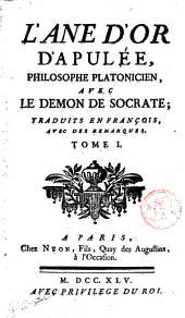 L'âne d'or d'Apulée, philosophe platonicien, avec Le demon de Socrate: traduits en françois, avec des remarques, Volume1