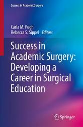 Success In Academic Surgery Developing A Career In Surgical Education Book PDF