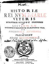 Historiae Rei Nvmmariae Veteris Scriptores Aliqvot Insigniores Ad Lectionem Sacrorvm Et Profanorvm Scriptorvm Vtiles