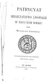 Patrycyat i mieszczaństwo lwowskie w XVI i XVII wieku