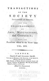 Transactions of the Society Instituted at London for the Encouragement of Arts, Manufactures, and Commerce: Volume 17