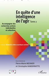 En quête d'une intelligence de l'agir (Tome 2): Accompagner des recherches-actions individuelles et collectives