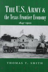 The US Army and the Texas Frontier Economy: 1845 - 1900