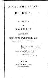 P. Virgilii Maronis Opera: Bucolica. Georgicon. Culex. Ciris. Catalecta. Copa. Moretum. Aeneidos, liber I-III