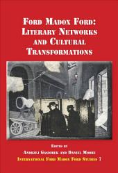 Ford Madox Ford: Literary Networks and Cultural Transformations
