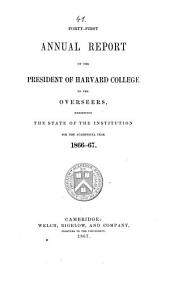 Annual report of the president of Harvard College to the overseers exhibiting the state of the institution: 1866/67 (1867)