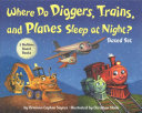 Where Do Diggers  Trains  and Planes Sleep at Night