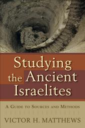 Studying the Ancient Israelites: A Guide to Sources and Methods