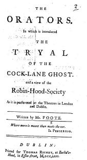 The Orators. In which is Introduced the Tryal of the Cock-Lane Ghost and a View of the Robin-Hood-Society, Etc