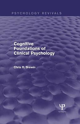 Cognitive Foundations of Clinical Psychology (Psychology Revivals)
