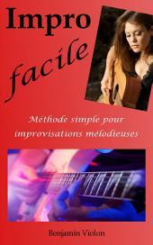 Impro Facile : La seule méthode simple pour improvisations mélodieuses à la guitare