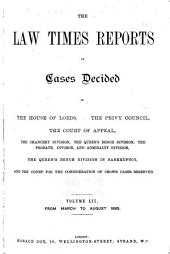 The Law Times Reports of Cases Decided in the House of Lords, the Privy Council, the Court of Appeal ... [new Series]: Volume 52