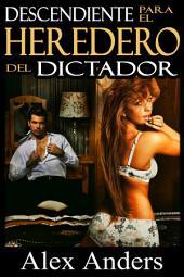Descendiente Para el Heredero del Dictador (Historia erótica sobre BDSM, macho alfa dominante y sumisión femenina)