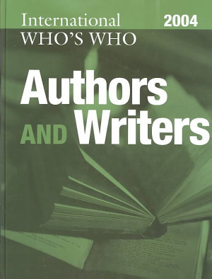 International Who s Who of Authors and Writers 2004 PDF