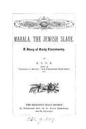 Mahala, the Jewish slave, by A.L.O.E.