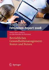 Fehlzeiten-Report 2008: Betriebliches Gesundheitsmanagement: Kosten und Nutzen