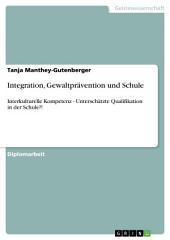 Integration, Gewaltprävention und Schule: Interkulturelle Kompetenz - Unterschätzte Qualifikation in der Schule?!