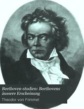 Beethoven-Studien: Beethovens äussere Erscheinung