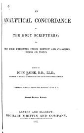 An Analytical Concordance to the Holy Scriptures, Or, The Bible Presented Under Distinct and Classified Heads Or Topics