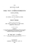 The Divine Law of the Ten Commandments Explained  According to Both Its Literal and Its Spiritual Sense  in a Series of Sermons  Intended to Shew that They Include the Chief Essentials of the True Christian Religion  To which are Added  Sermons on the Lord s Discourse with the Rich Man     and on His Subsequent Discourse with the Disciples   Note on the Plural Form of the Hebrew Word for God  Etc    PDF